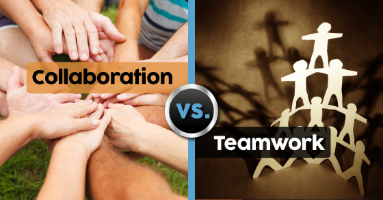 Collaboration Vs Teamwork - What's The difference?
